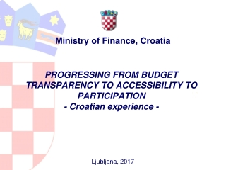 PROGRESSING FROM BUDGET TRANSPARENCY TO ACCESSIBILITY TO PARTICIPATION - Croatian experience -