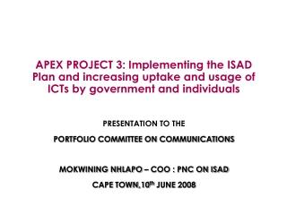 PRESENTATION TO THE  PORTFOLIO COMMITTEE ON COMMUNICATIONS MOKWINING NHLAPO – COO : PNC ON ISAD