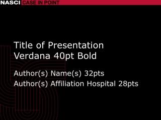 Title of Presentation Verdana 40pt Bold