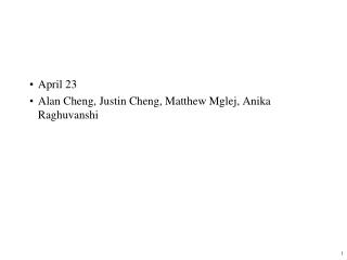 April 23 Alan Cheng, Justin Cheng, Matthew Mglej, Anika Raghuvanshi