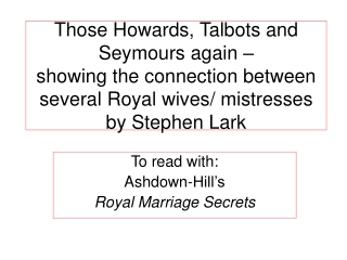 To read with:  Ashdown-Hill's Royal Marriage Secrets
