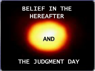 BELIEF IN THE HEREAFTER AND  THE JUDGMENT DAY