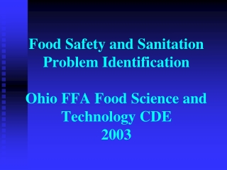 Food Safety and Sanitation Problem Identification Ohio FFA Food Science and Technology CDE 2003