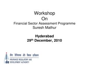 Workshop  On Financial Sector Assessment Programme Suresh Mathur Hyderabad 29 th  December, 2010