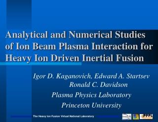 Igor D. Kaganovich, Edward A. Startsev Ronald C. Davidson Plasma Physics Laboratory
