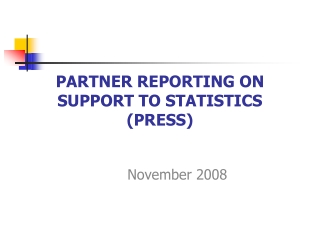 PARTNER REPORTING ON SUPPORT TO STATISTICS  (PRESS)