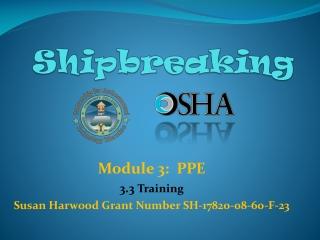 Module 3:  PPE 3.3  Training Susan Harwood Grant Number SH-17820-08-60-F-23