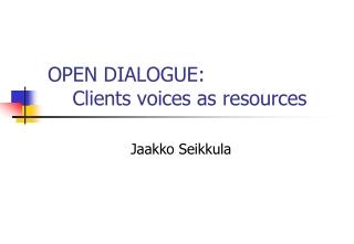 OPEN DIALOGUE:      Clients voices as resources
