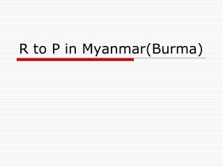 R to P in Myanmar(Burma)
