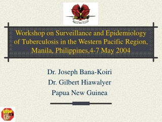Dr. Joseph Bana-Koiri  Dr. Gilbert Hiawalyer Papua New Guinea