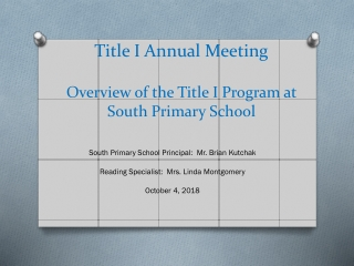 Title I Annual Meeting Overview of the Title I Program at  South Primary School