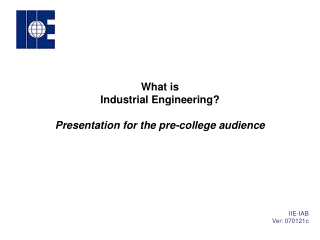 What is Industrial Engineering? Presentation for the pre-college audience