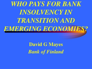 WHO PAYS FOR BANK INSOLVENCY IN TRANSITION AND EMERGING ECONOMIES?
