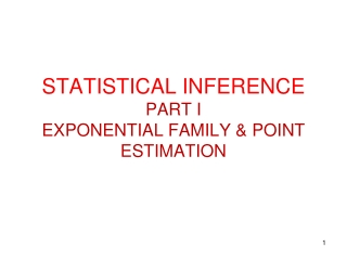 STATISTICAL INFERENCE PART I EXPONENTIAL FAMILY & POINT ESTIMATION