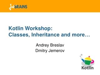 Kotlin Workshop: Classes, Inheritance and more…