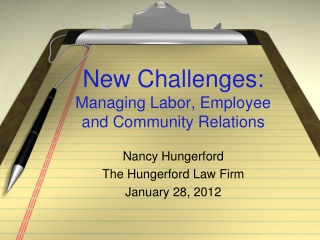 New Challenges:     Managing Labor, Employee and Community Relations