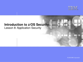Introduction to z/OS Security Lesson 8: Application Security