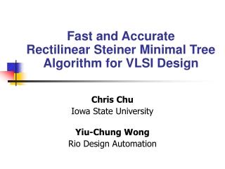 Chris Chu Iowa State University Yiu-Chung Wong Rio Design Automation