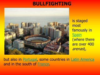 is staged most famously in  Spain  (where there are over 400  arenas ),