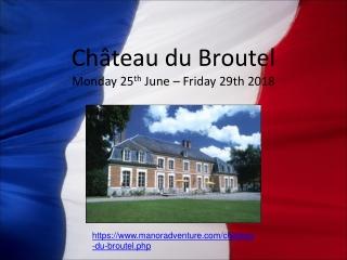 Château du Broutel Monday 25 th  June – Friday 29th 2018