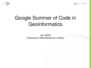 Google Summer of Code in Geoinformatics Jan Ježek University of West Bohemia in Pilsen
