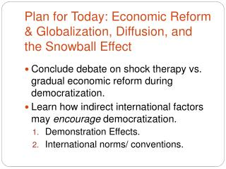 Plan for Today:  Economic Reform & Globalization , Diffusion, and the Snowball Effect