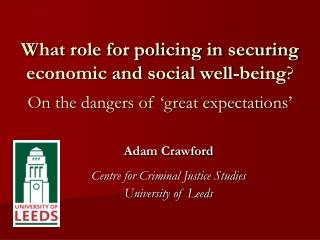 Adam Crawford Centre for Criminal Justice Studies University of Leeds