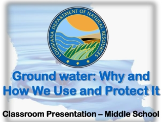 Ground water: Why and How We Use and Protect It