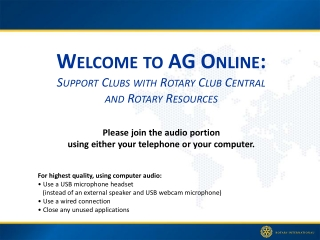 Welcome to AG Online:  Support Clubs with Rotary Club Central  and Rotary Resources