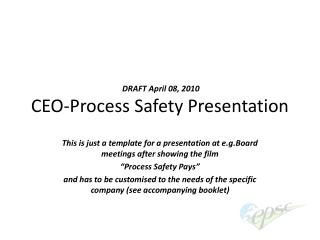DRAFT April 08, 2010 CEO-Process Safety Presentation