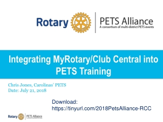Integrating MyRotary/Club Central into PETS Training Chris Jones, Carolinas' PETS