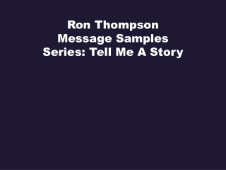 Ron Thompson Message Samples Series: Tell Me A Story