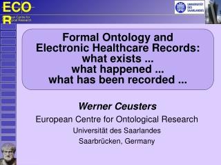 Werner Ceusters European Centre for Ontological Research Universität des Saarlandes