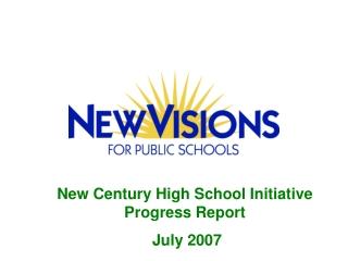 New Century High School Initiative Progress Report  July 2007