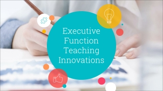 Executive Function Teaching Innovations