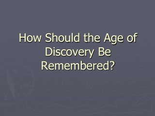 How Should the Age of Discovery Be Remembered?