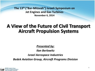 "The 13 th  (""Bar-Mitzvah"") Israeli Symposium on Jet Engines and Gas Turbines November 6, 2014"