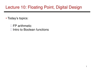 Lecture 10: Floating Point, Digital Design