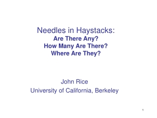 Needles in Haystacks: Are There Any? How Many Are There? Where Are They?