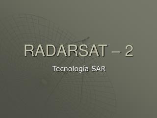 RADARSAT – 2