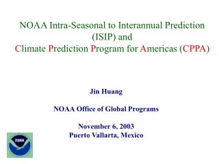 Jin Huang NOAA Office of Global Programs November 6, 2003 Puerto Vallarta, Mexico