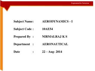 Subject Name:AERODYNAMICS - I Subject Code:10AE54 Prepared By :NIRMALRAJ K S