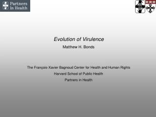 Evolution of Virulence Matthew H. Bonds