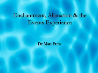 Enchantment, Alienation & the Events Experience