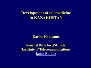 Development of telemedicine  in KAZAKHSTAN Karine Kotoyants General Director JSC Intel