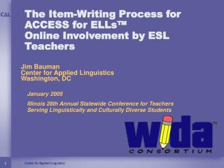 The Item-Writing Process for ACCESS for ELLs™  Online Involvement by ESL Teachers