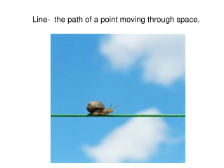 Line-  the path of a point moving through space.