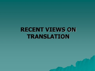 RECENT VIEWS ON TRANSLATION