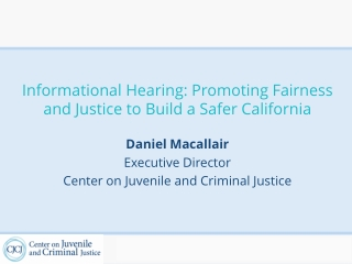 Informational Hearing: Promoting Fairness and Justice to Build a Safer California