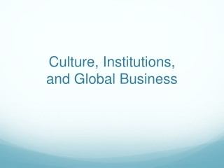 Culture, Institutions,  and Global Business